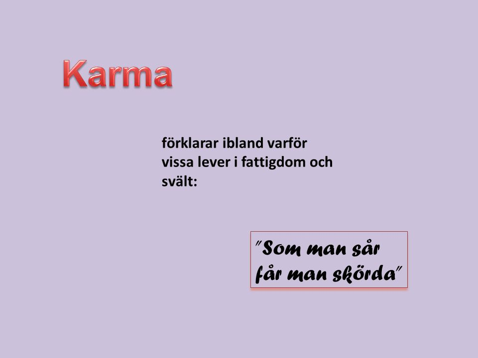 Karma Som man sår får man skörda förklarar ibland varför