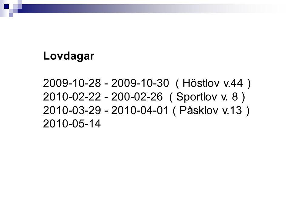 Lovdagar 2009-10-28 - 2009-10-30 ( Höstlov v.44 ) 2010-02-22 - 200-02-26 ( Sportlov v. 8 ) 2010-03-29 - 2010-04-01 ( Påsklov v.13 )