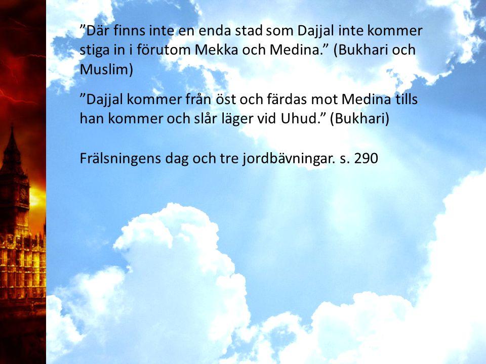 Där finns inte en enda stad som Dajjal inte kommer stiga in i förutom Mekka och Medina. (Bukhari och Muslim)