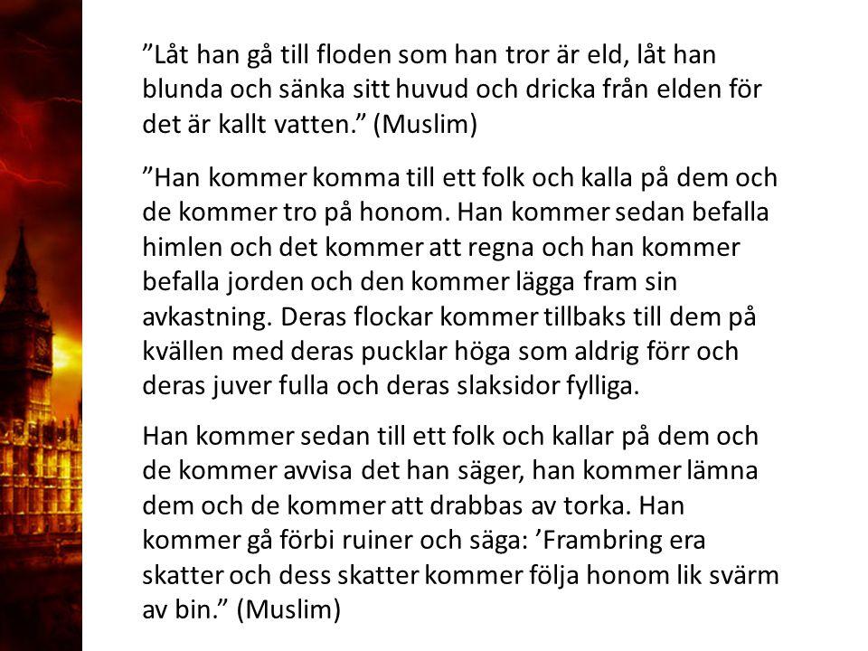 Låt han gå till floden som han tror är eld, låt han blunda och sänka sitt huvud och dricka från elden för det är kallt vatten. (Muslim)