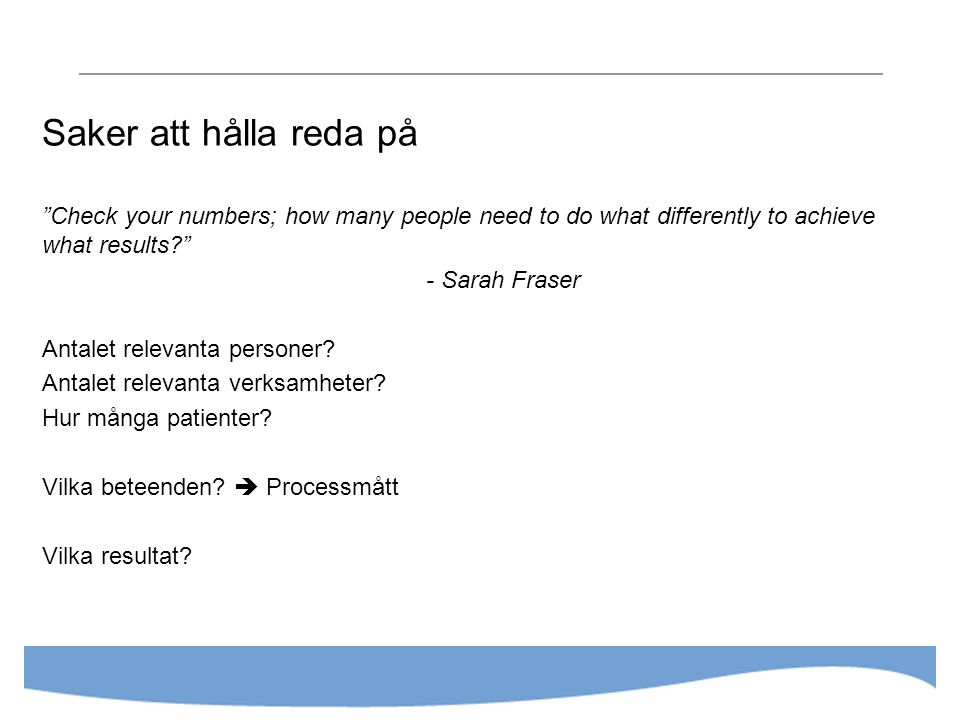 Saker att hålla reda på Check your numbers; how many people need to do what differently to achieve what results