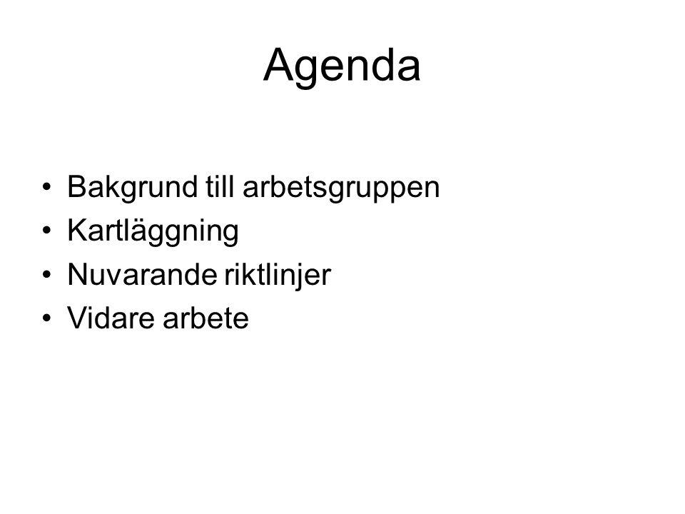Agenda Bakgrund till arbetsgruppen Kartläggning Nuvarande riktlinjer