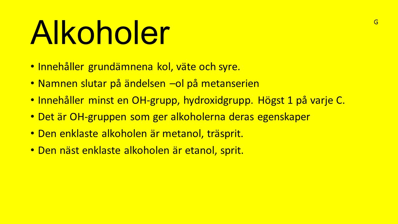 Alkoholer Innehåller grundämnena kol, väte och syre.