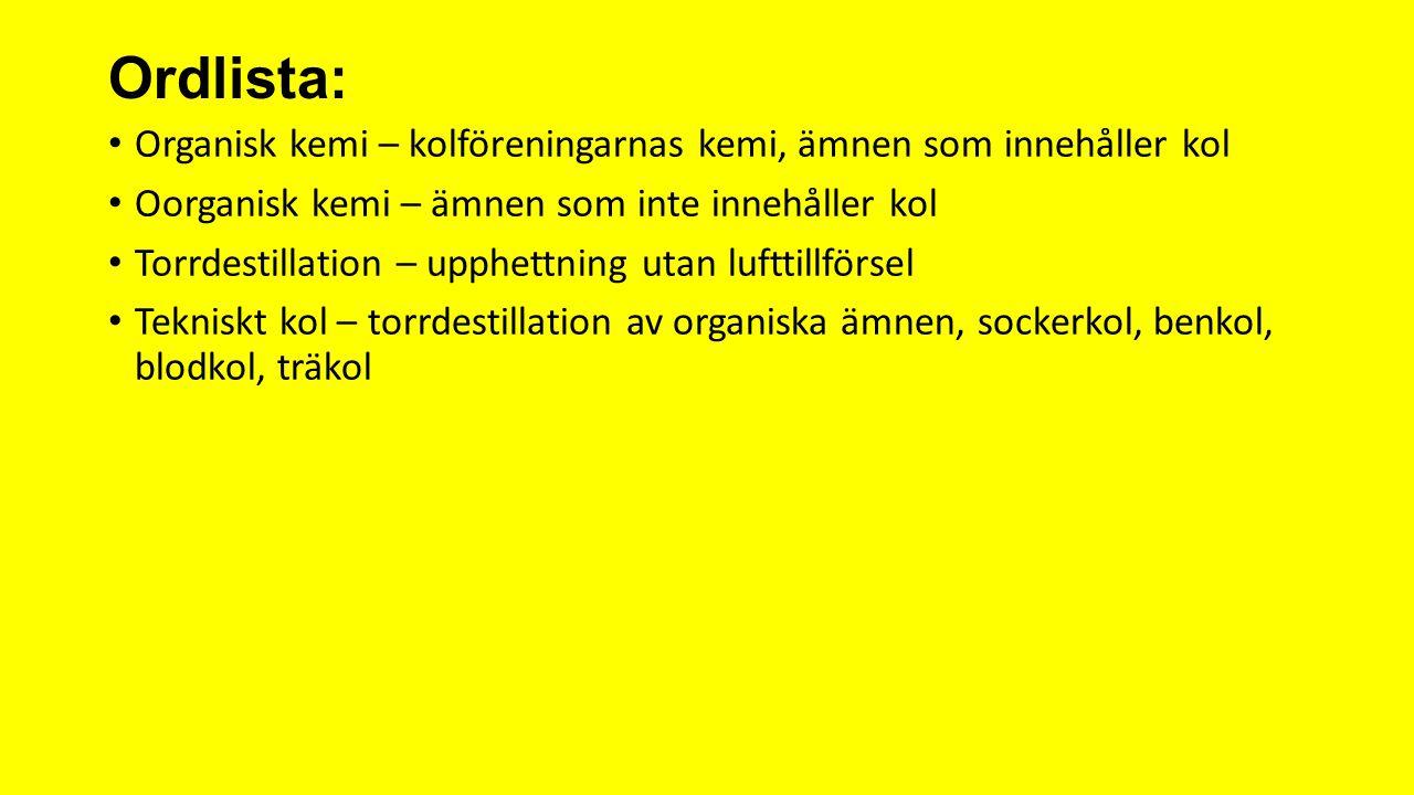 Ordlista: Organisk kemi – kolföreningarnas kemi, ämnen som innehåller kol. Oorganisk kemi – ämnen som inte innehåller kol.
