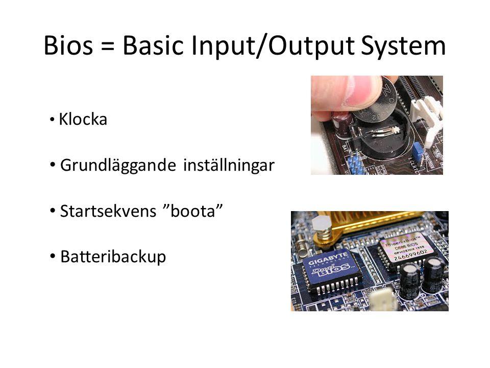 Bios = Basic Input/Output System