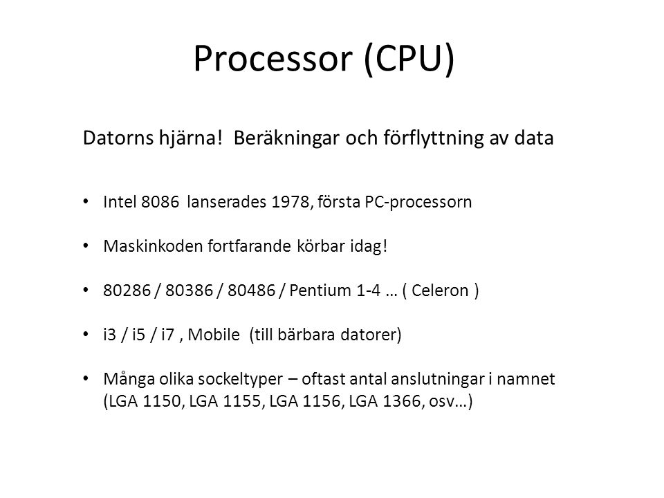 Processor (CPU) Datorns hjärna! Beräkningar och förflyttning av data