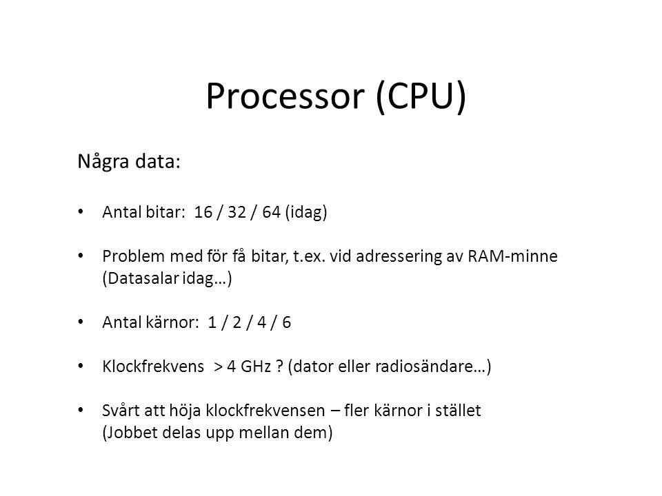 Processor (CPU) Några data: Antal bitar: 16 / 32 / 64 (idag)