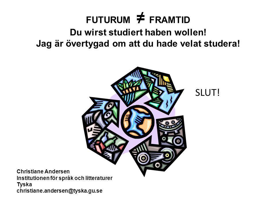 FUTURUM ≠ FRAMTID Du wirst studiert haben wollen