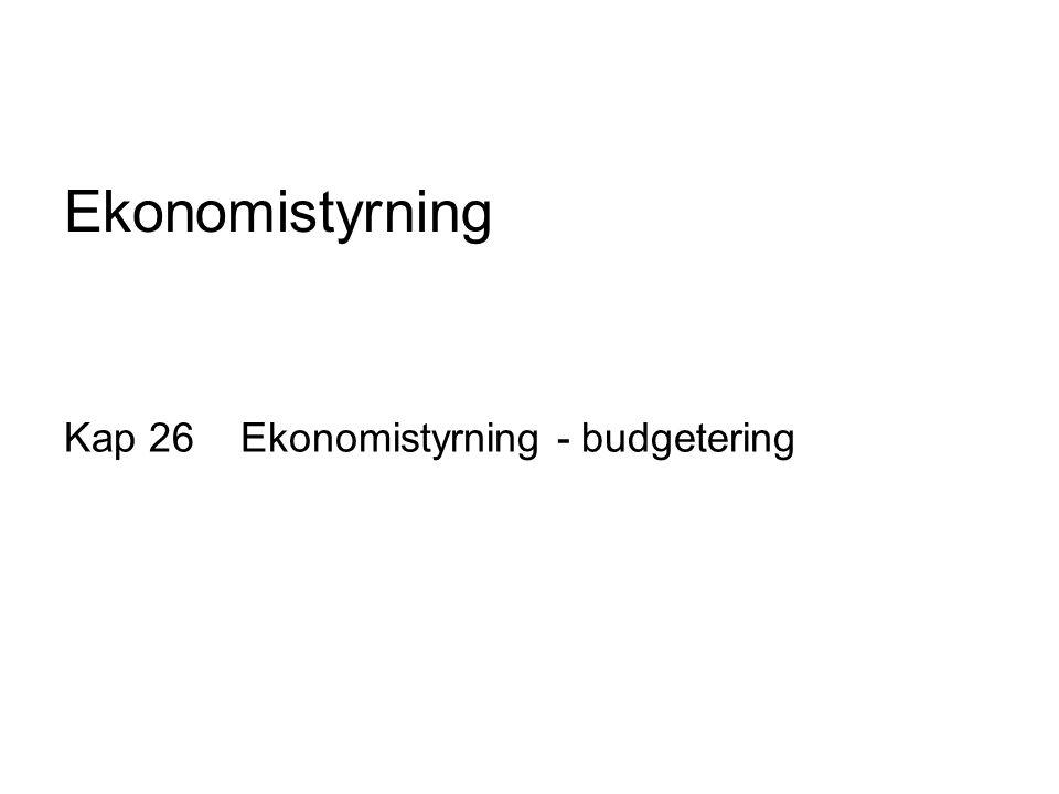 Ekonomistyrning Kap 26 Ekonomistyrning - budgetering