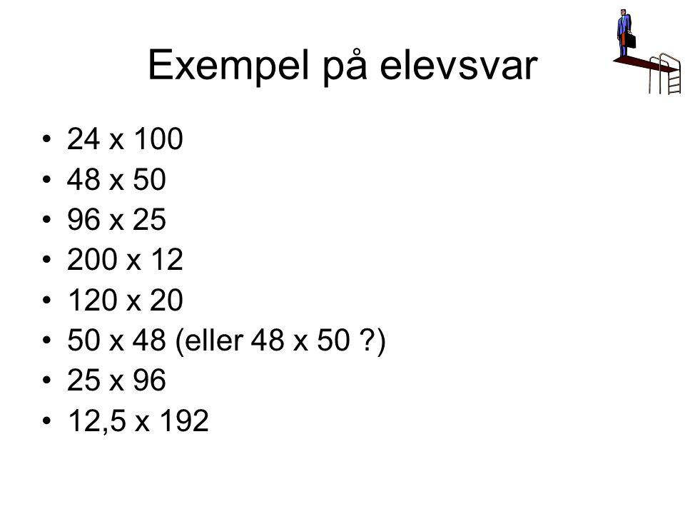 Exempel på elevsvar 24 x 100 48 x 50 96 x 25 200 x 12 120 x 20