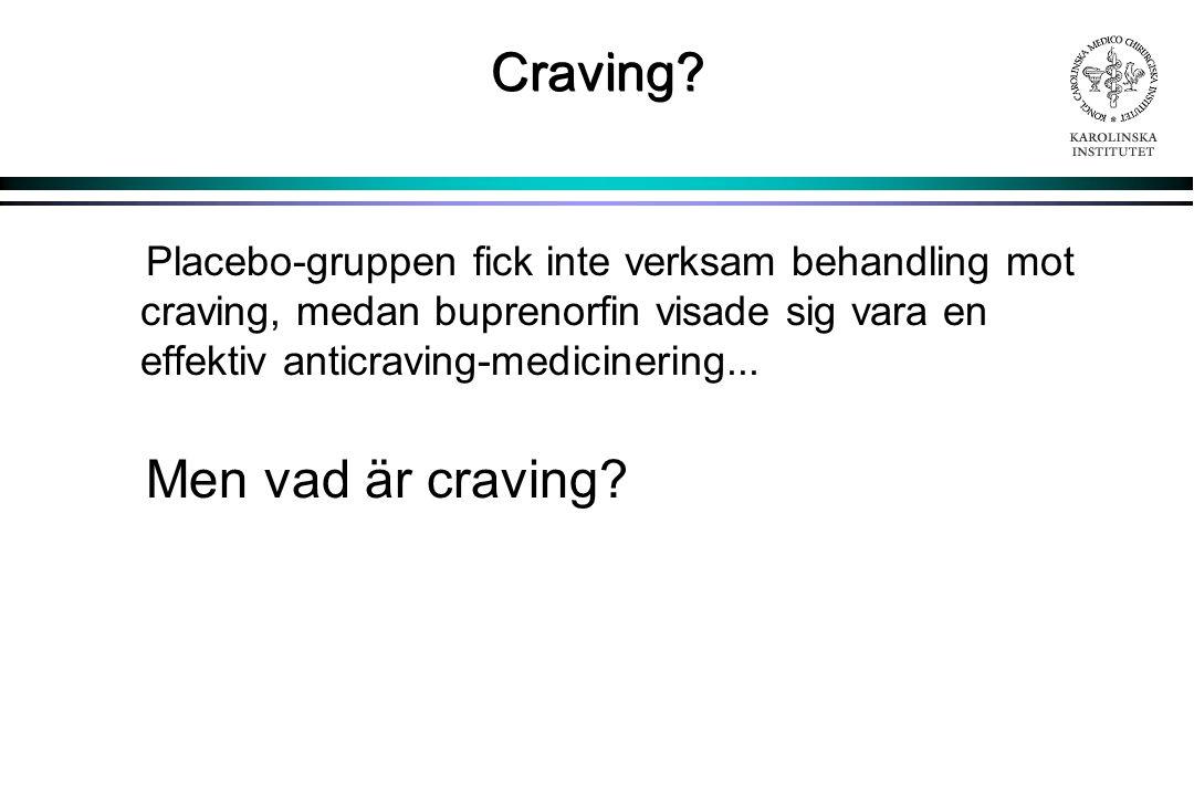Craving Placebo-gruppen fick inte verksam behandling mot craving, medan buprenorfin visade sig vara en effektiv anticraving-medicinering...