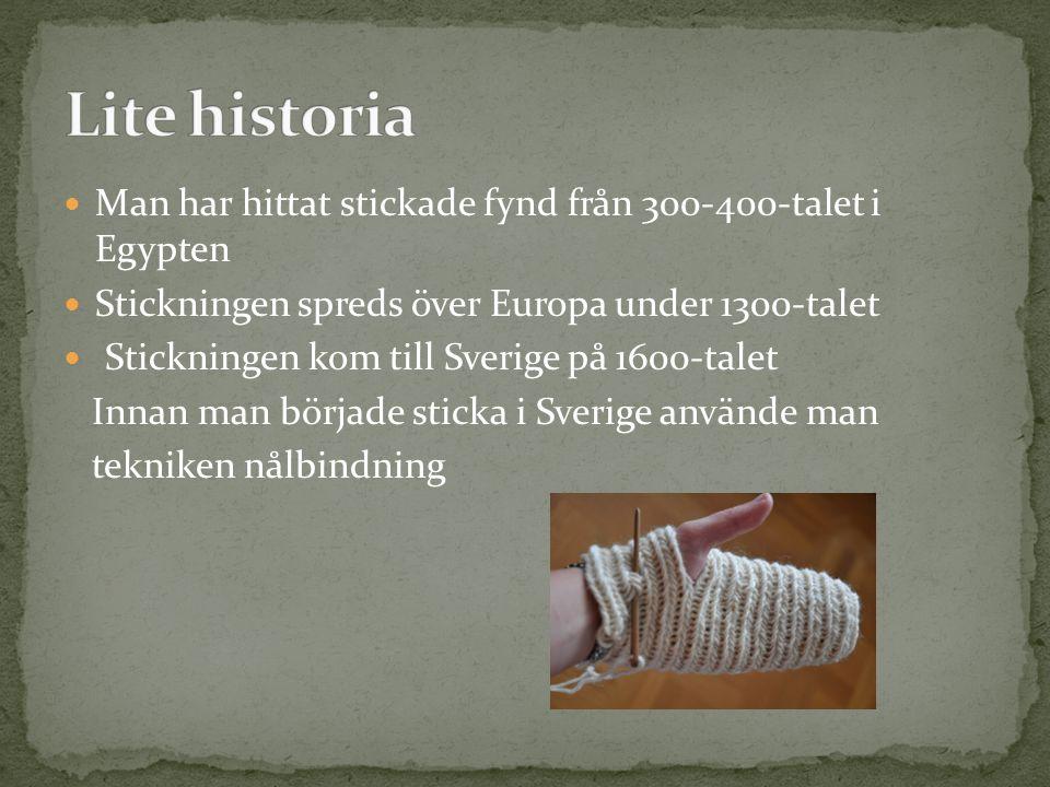 Lite historia Man har hittat stickade fynd från 300-400-talet i Egypten. Stickningen spreds över Europa under 1300-talet.