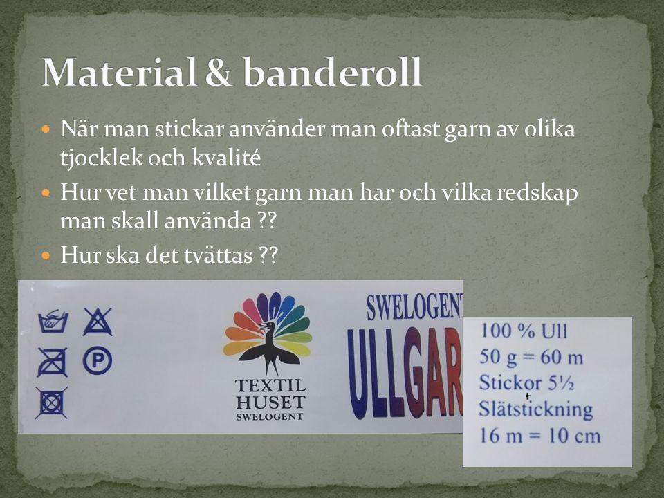 Material & banderoll När man stickar använder man oftast garn av olika tjocklek och kvalité.