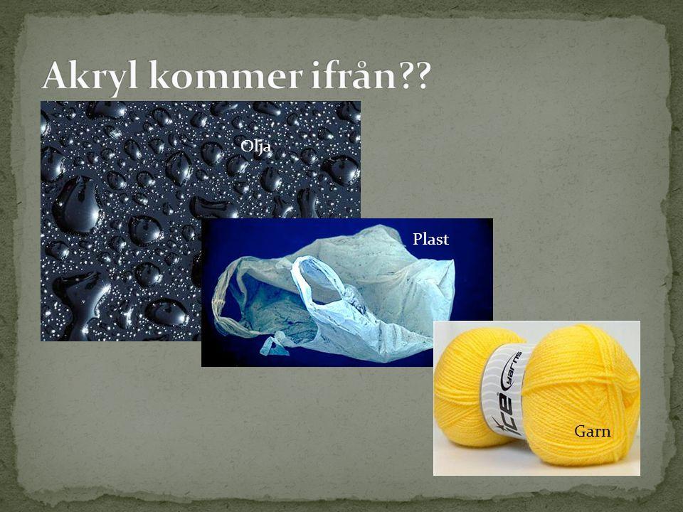 Akryl kommer ifrån Olja Plast Garn