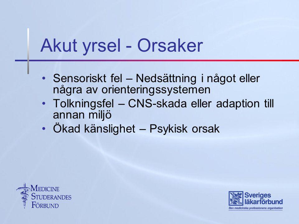 Akut yrsel - Orsaker Sensoriskt fel – Nedsättning i något eller några av orienteringssystemen.