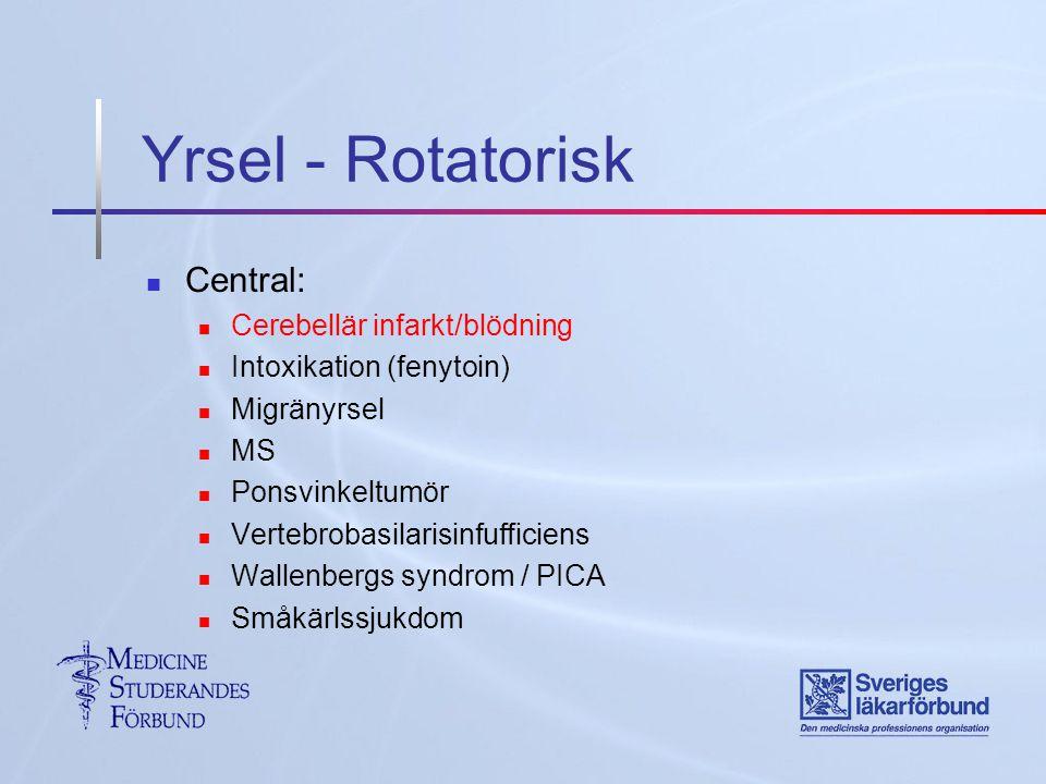 Yrsel - Rotatorisk Central: Cerebellär infarkt/blödning