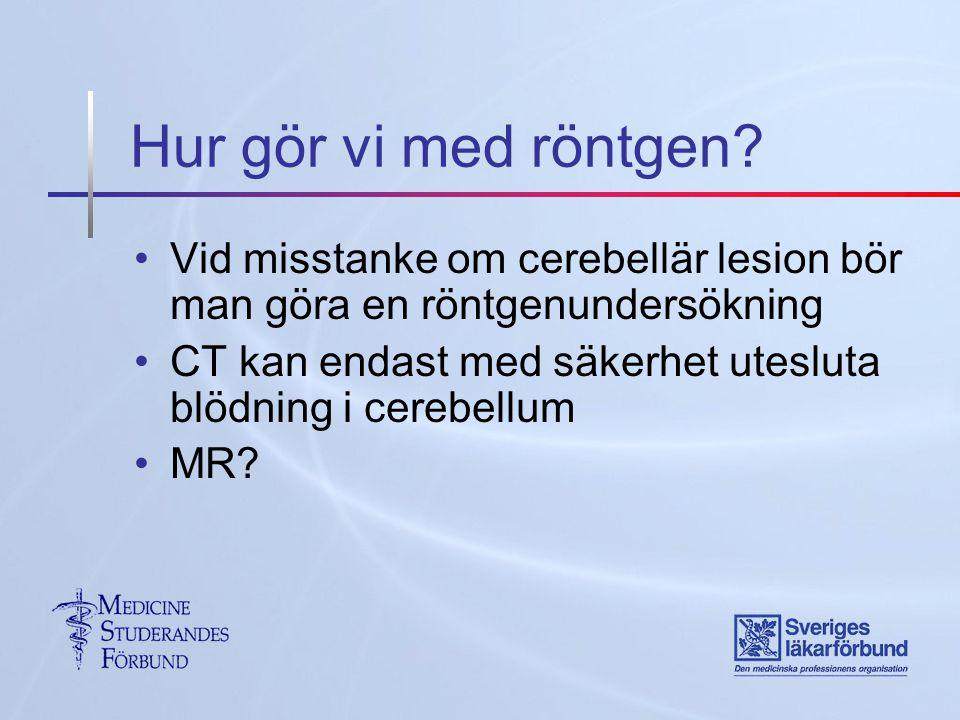 Hur gör vi med röntgen Vid misstanke om cerebellär lesion bör man göra en röntgenundersökning.