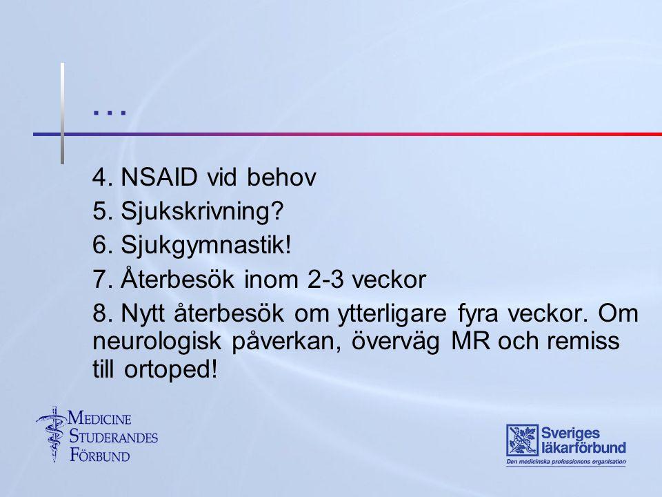 … 4. NSAID vid behov 5. Sjukskrivning 6. Sjukgymnastik!