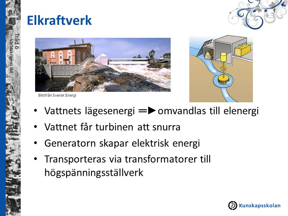 Elkraftverk Vattnets lägesenergi ═►omvandlas till elenergi