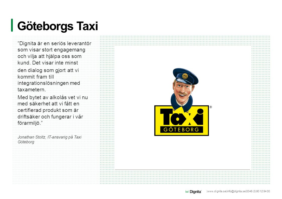 Göteborgs Taxi Dignita är en seriös leverantör som visar stort engagemang och vilja att hjälpa oss som kund. Det visar inte minst.