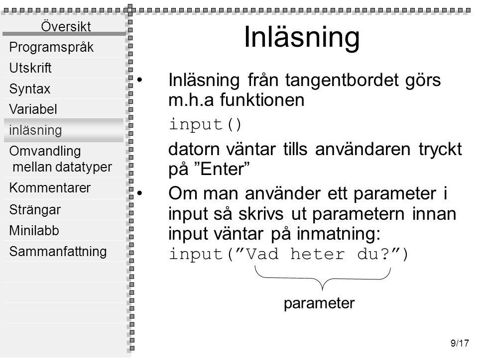 Omvandling av typer Omvandling mellan typerna String, integer och float görs m.h.a följande: str(x)
