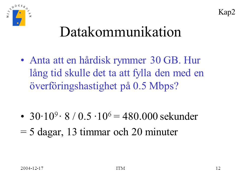 Kap2 Datakommunikation. Anta att en hårdisk rymmer 30 GB. Hur lång tid skulle det ta att fylla den med en överföringshastighet på 0.5 Mbps