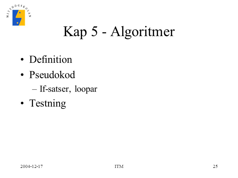 Kap 5 - Algoritmer Definition Pseudokod Testning If-satser, loopar