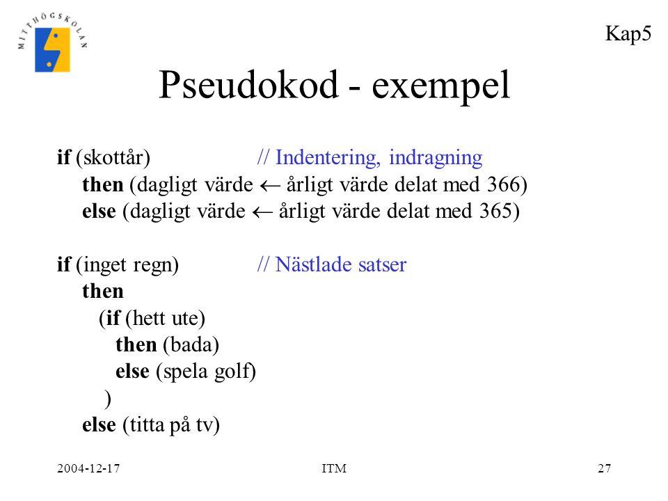 Pseudokod - exempel Kap5 if (skottår) // Indentering, indragning