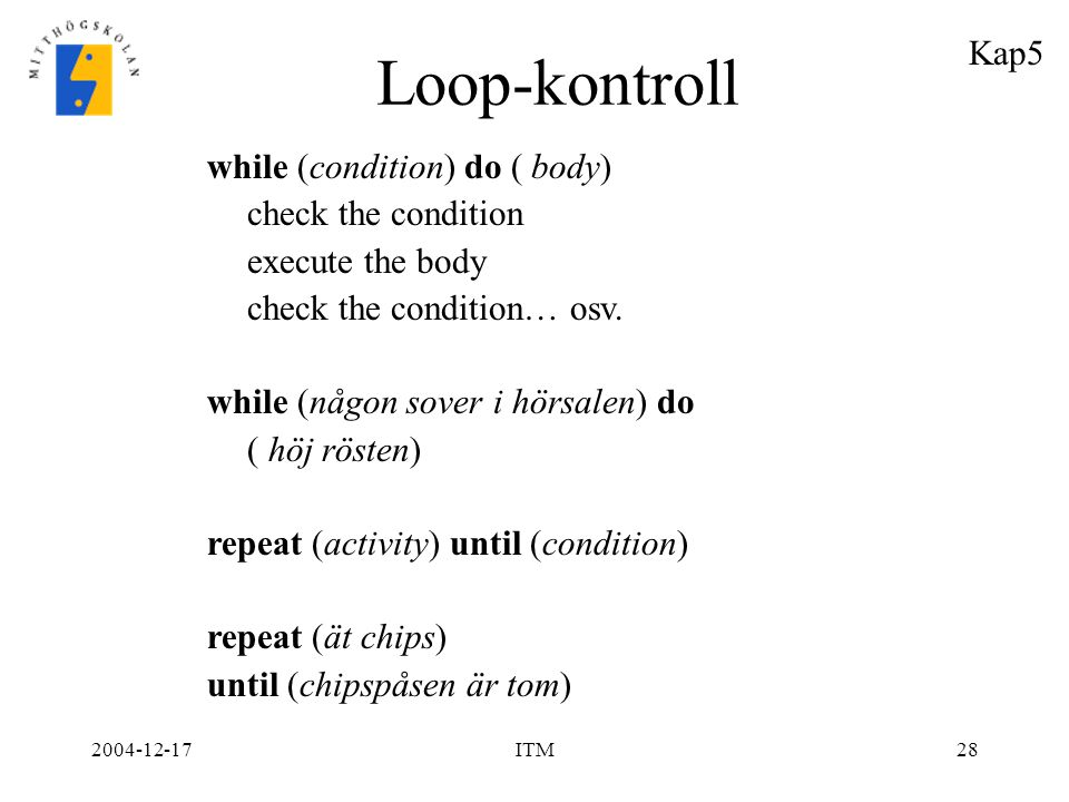 Loop-kontroll Kap5 while (condition) do ( body) check the condition