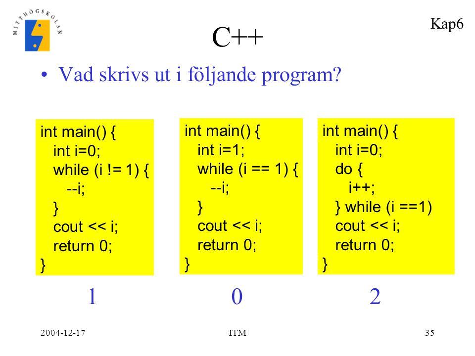 C++ 1 2 Vad skrivs ut i följande program Kap6 int main() { int i=0;