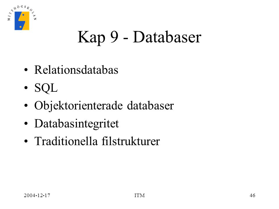 Kap 9 - Databaser Relationsdatabas SQL Objektorienterade databaser