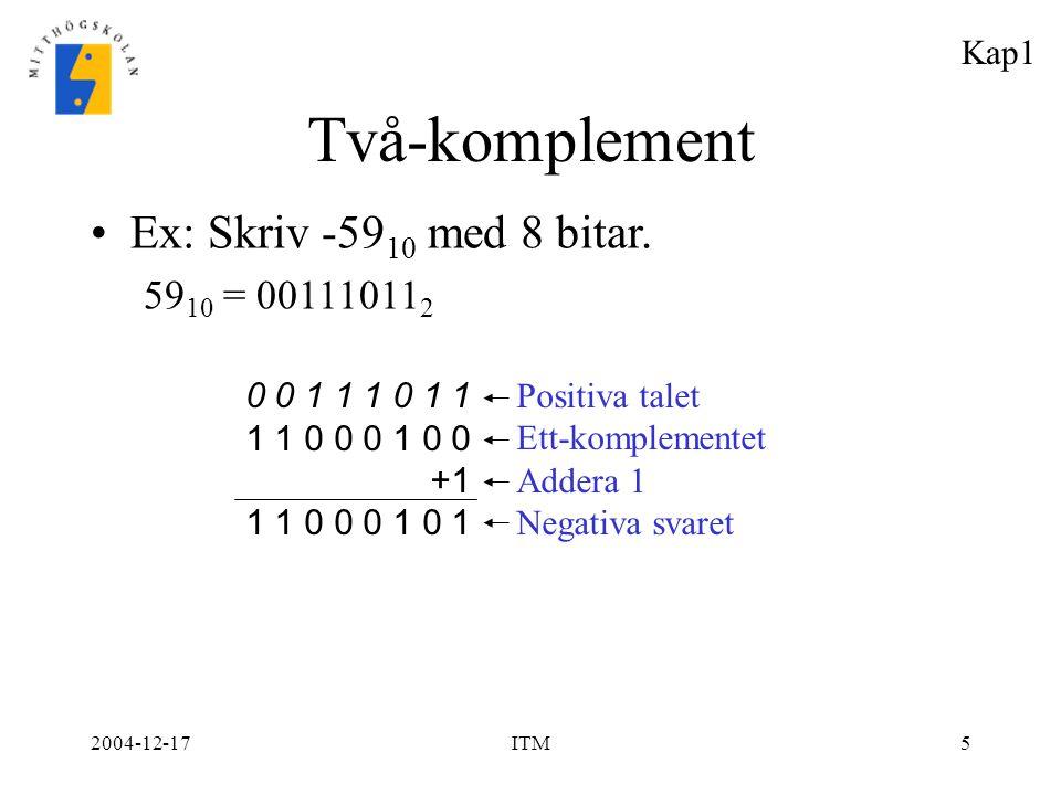 Två-komplement Ex: Skriv -5910 med 8 bitar. 5910 = 001110112 Kap1