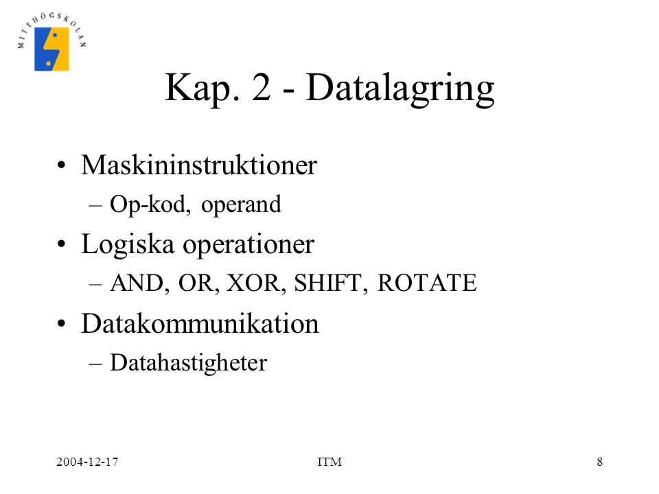 Kap. 2 - Datalagring Maskininstruktioner Logiska operationer