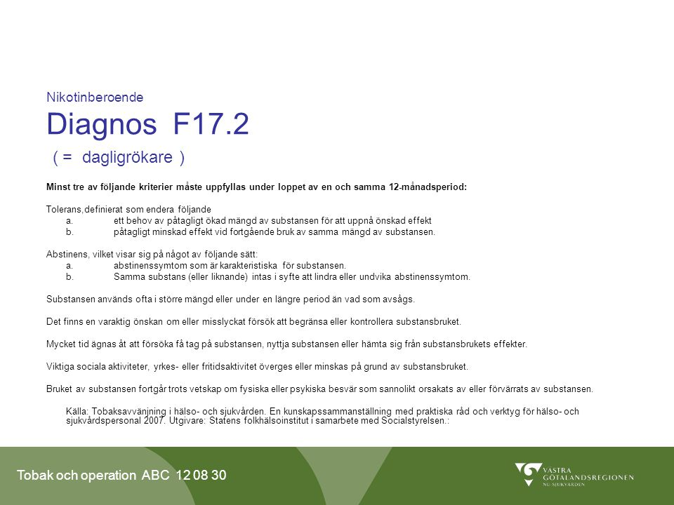Nikotinberoende Diagnos F17.2 ( = dagligrökare )