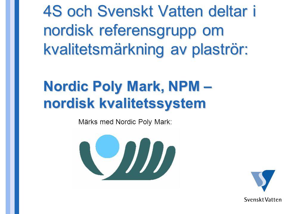 4S och Svenskt Vatten deltar i nordisk referensgrupp om kvalitetsmärkning av plaströr: Nordic Poly Mark, NPM – nordisk kvalitetssystem