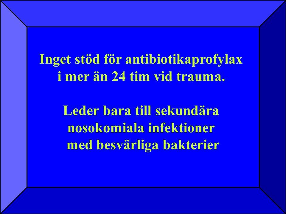Inget stöd för antibiotikaprofylax i mer än 24 tim vid trauma.