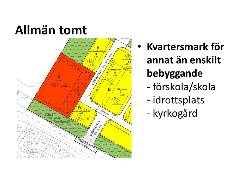 Allmän tomt Kvartersmark för annat än enskilt bebyggande - förskola/skola - idrottsplats - kyrkogård.