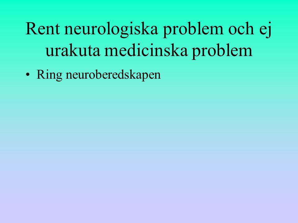 Rent neurologiska problem och ej urakuta medicinska problem