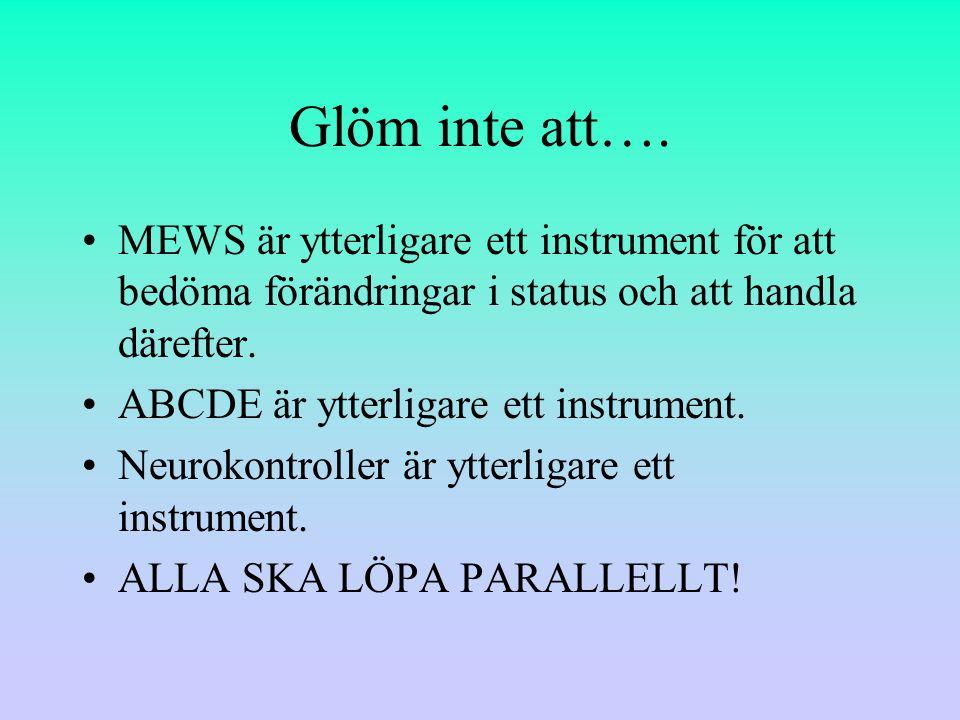 Glöm inte att…. MEWS är ytterligare ett instrument för att bedöma förändringar i status och att handla därefter.