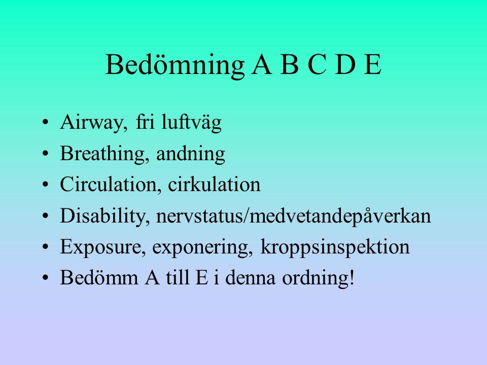 Bedömning A B C D E Airway, fri luftväg Breathing, andning