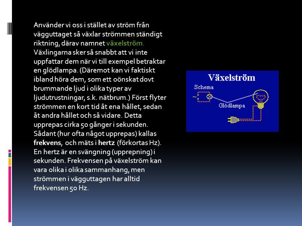 Använder vi oss i stället av ström från vägguttaget så växlar strömmen ständigt riktning, därav namnet växelström.