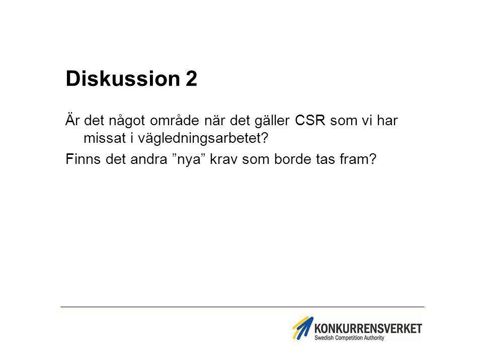 Diskussion 2 Är det något område när det gäller CSR som vi har missat i vägledningsarbetet.