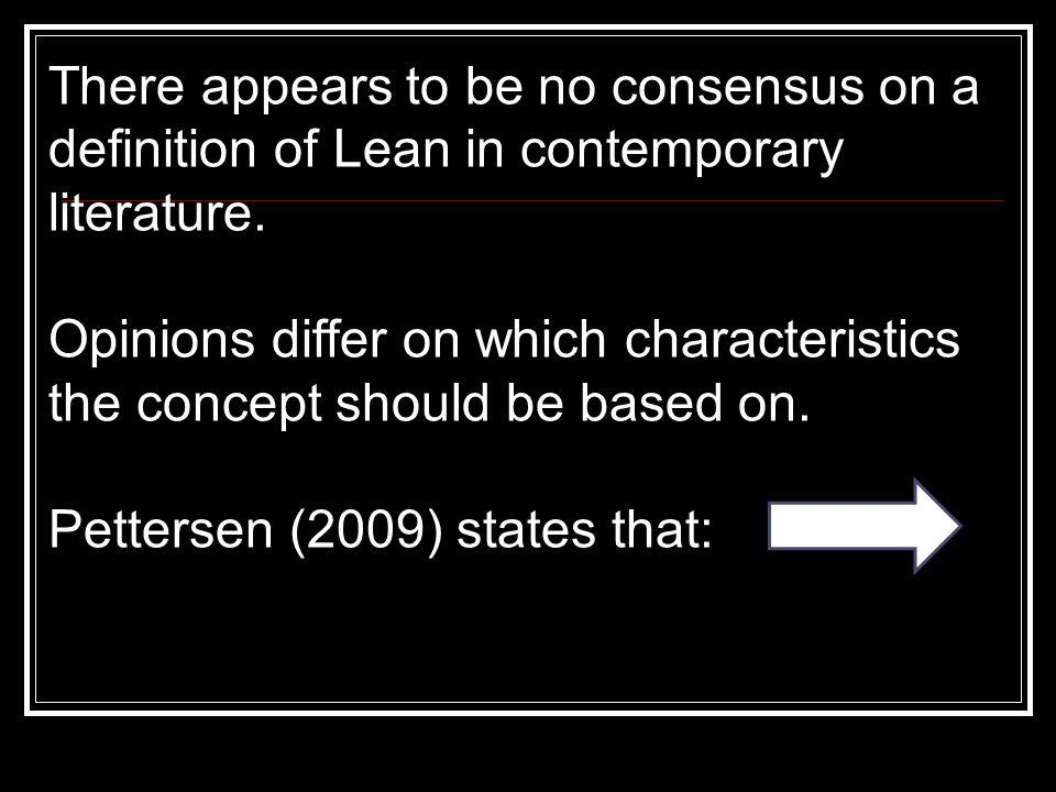 There appears to be no consensus on a definition of Lean in contemporary literature.