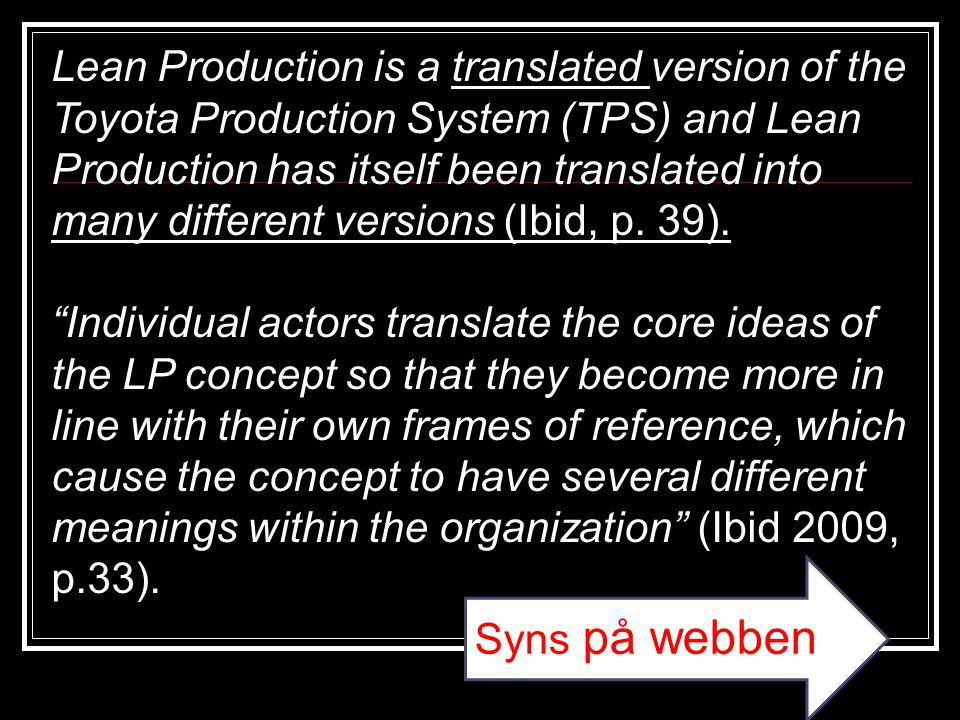 Lean Production is a translated version of the Toyota Production System (TPS) and Lean Production has itself been translated into many different versions (Ibid, p. 39).