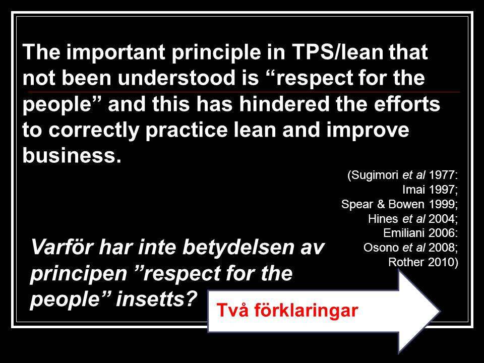 The important principle in TPS/lean that not been understood is respect for the people and this has hindered the efforts to correctly practice lean and improve business.