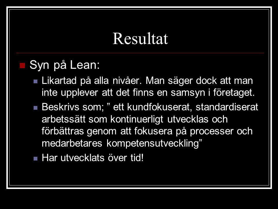 Resultat Syn på Lean: Likartad på alla nivåer. Man säger dock att man inte upplever att det finns en samsyn i företaget.