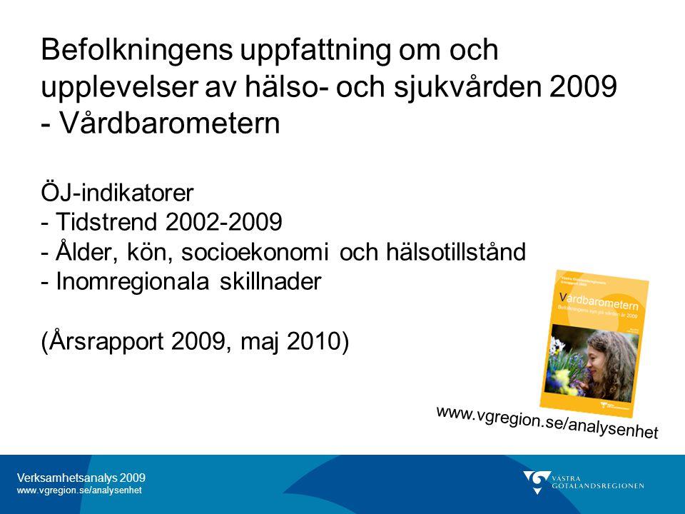 Befolkningens uppfattning om och upplevelser av hälso- och sjukvården 2009 - Vårdbarometern ÖJ-indikatorer - Tidstrend 2002-2009 - Ålder, kön, socioekonomi och hälsotillstånd - Inomregionala skillnader (Årsrapport 2009, maj 2010)
