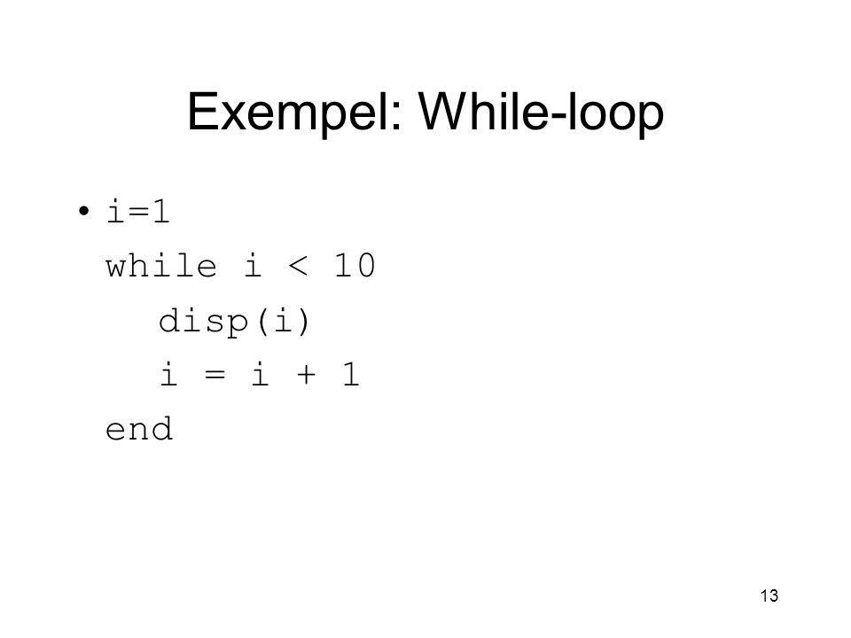 Exempel: While-loop i=1 while i < 10 disp(i) i = i + 1 end