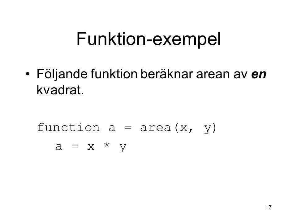 Funktion-exempel Följande funktion beräknar arean av en kvadrat.