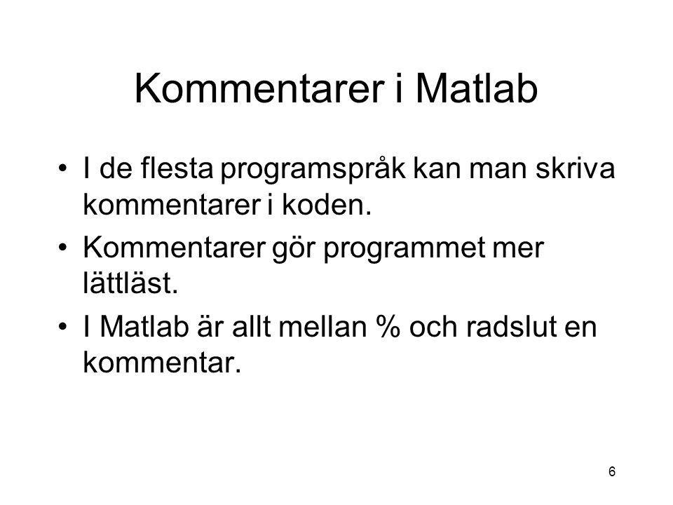 Kommentarer i Matlab I de flesta programspråk kan man skriva kommentarer i koden. Kommentarer gör programmet mer lättläst.